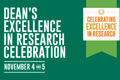 Graphic with dark green background and white ribbon. Text reads Deans Celebration of Excellence in Research Nov 4 and 5
